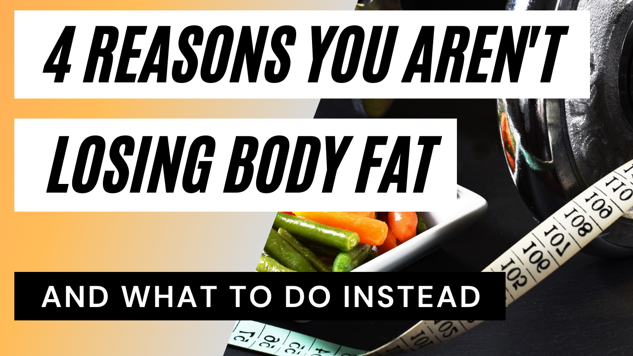 4 reasons why you aren't losing body fat